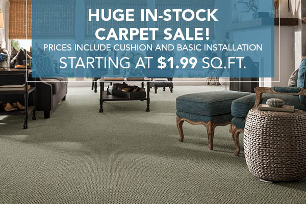 Huge in-stock carpet sale!  Prices include cushion and basic installation.  Starting at $1.99 sq.ft.