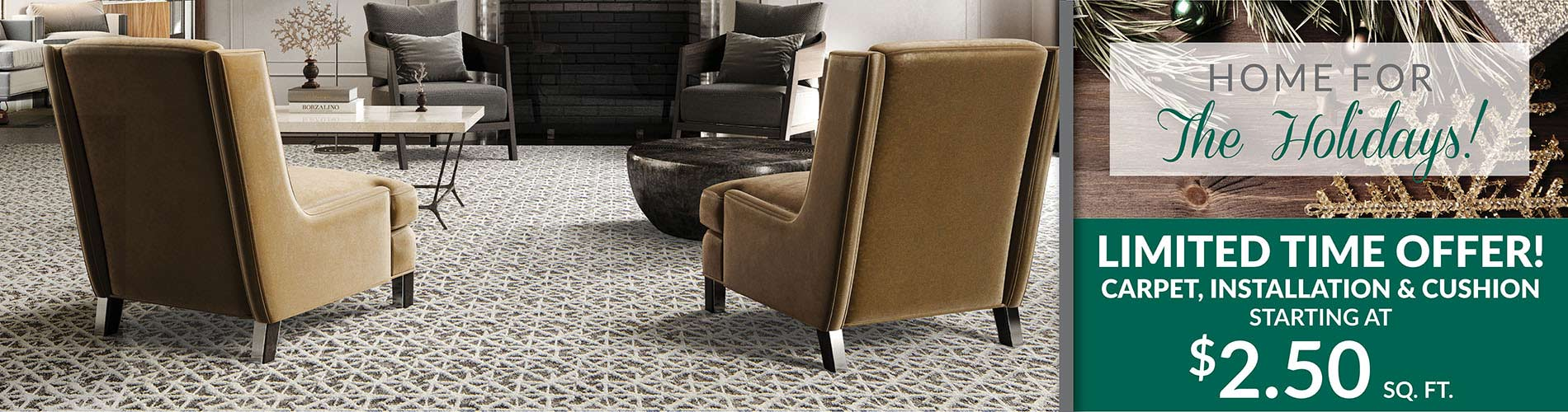 Limited Time Offer! Carpet, Installation & Cushion  Starting at $2.50 sq.ft.