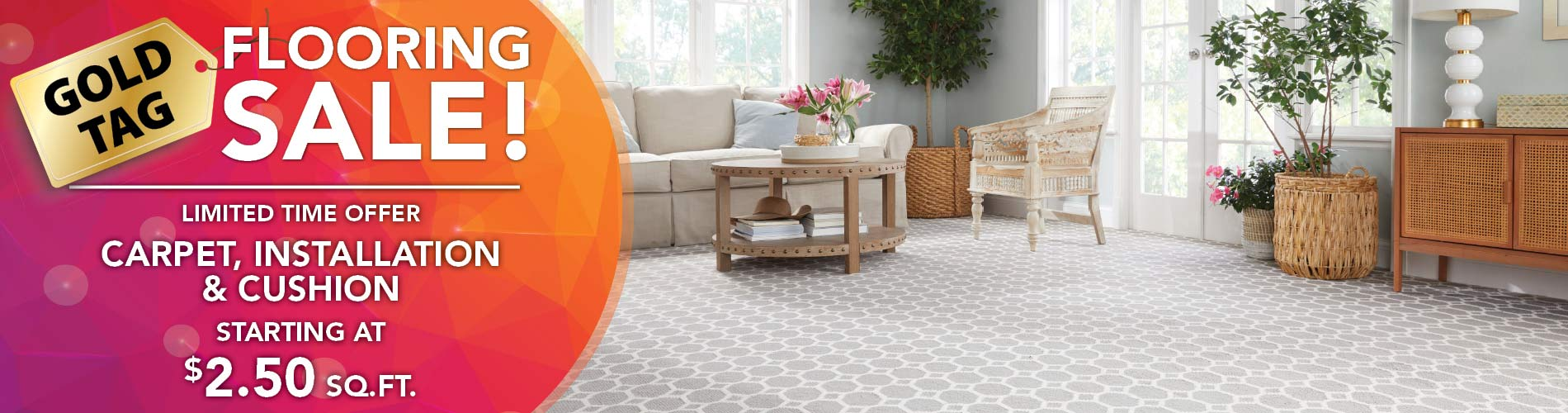 Gold Tag Flooring Sale! Carpet, installation, and cushion starting at $2.50 sq. ft.